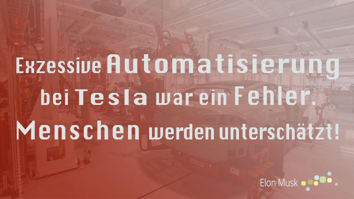Exzessive Automatisierung Bei Tesla War Ein Fehler Menschen Werden Unterschatzt Spruche Zitate Zitate Spruche