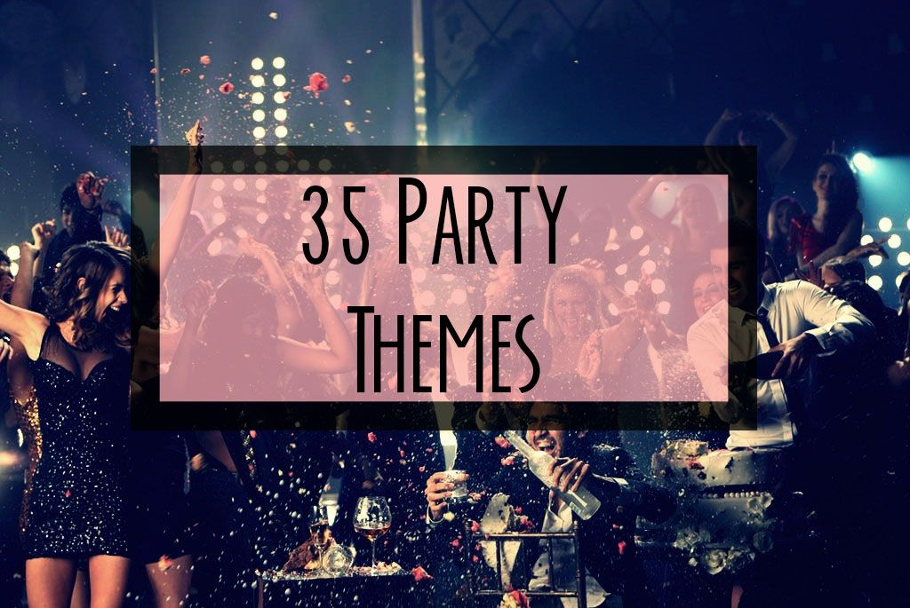 35 Adult Teen All Ages Fun Unique Party Themes