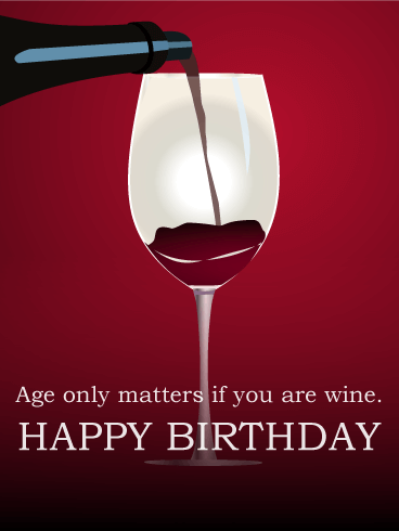 happy birthday with wine Age only matters if you are wine   Happy Birthday Card. Pour a  happy birthday with wine