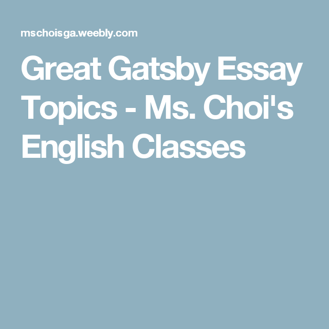 Great Gatsby Essay Topics  Ms Chois English Classes  English   Great Gatsby Essay Topics  Ms Chois English Classes