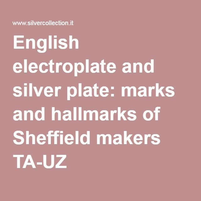 English electroplate and silver plate marks and hallmarks of Sheffield makers TA-UZ  sc 1 st  Pinterest & English electroplate and silver plate: marks and hallmarks of ...
