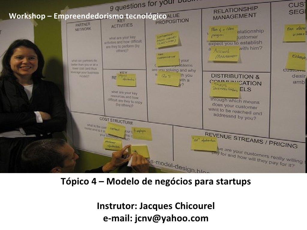 Tópico 4 – Modelo de negócios para startups by Jacques Chicourel via slideshare
