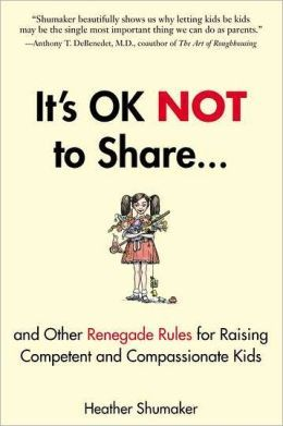 Its Okay Not to Share...: and Other Renegade Rules for Raising Competent and Compassionate Kids On my shelf