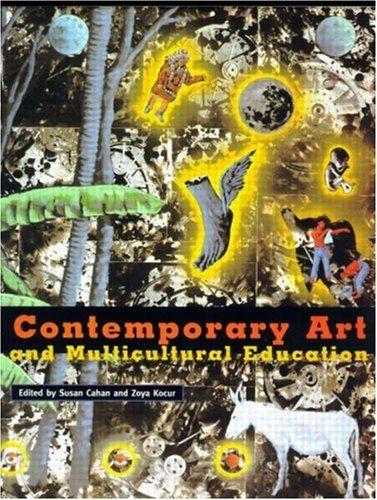 Contemporary Art and Multicultural Education: Susan Cahan, Zoya Kocur: 9780415911900: Amazon.com: Books