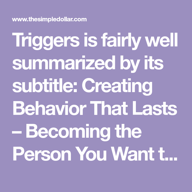 Triggers Is Fairly Well Summarized By Its Subtitle Creating Behavior That Lasts Becoming The Pe Personal Finance Books Financial Education Finance Education