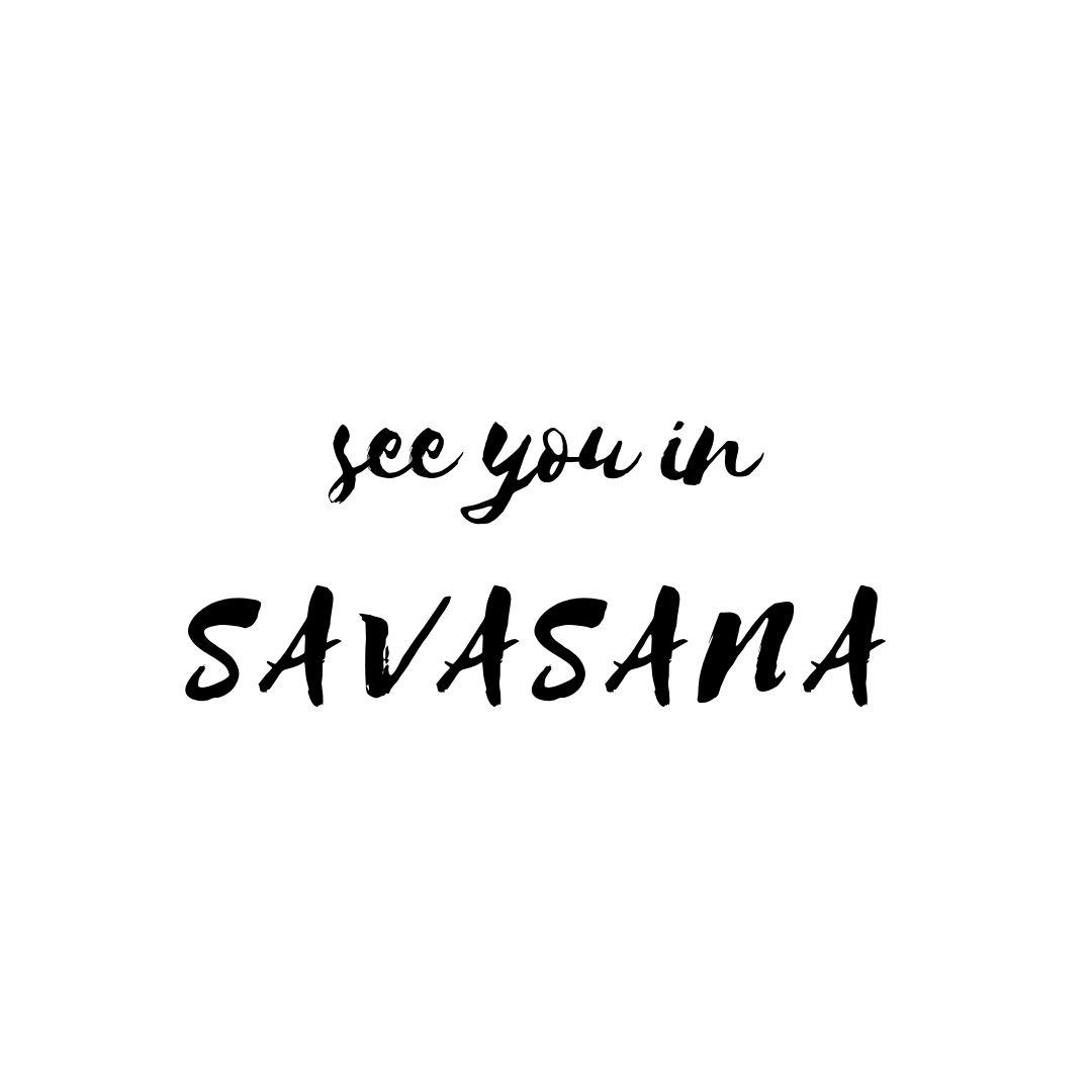 See you in SAVASANA   Motivation yoga, Citations yoga, Paroles ...