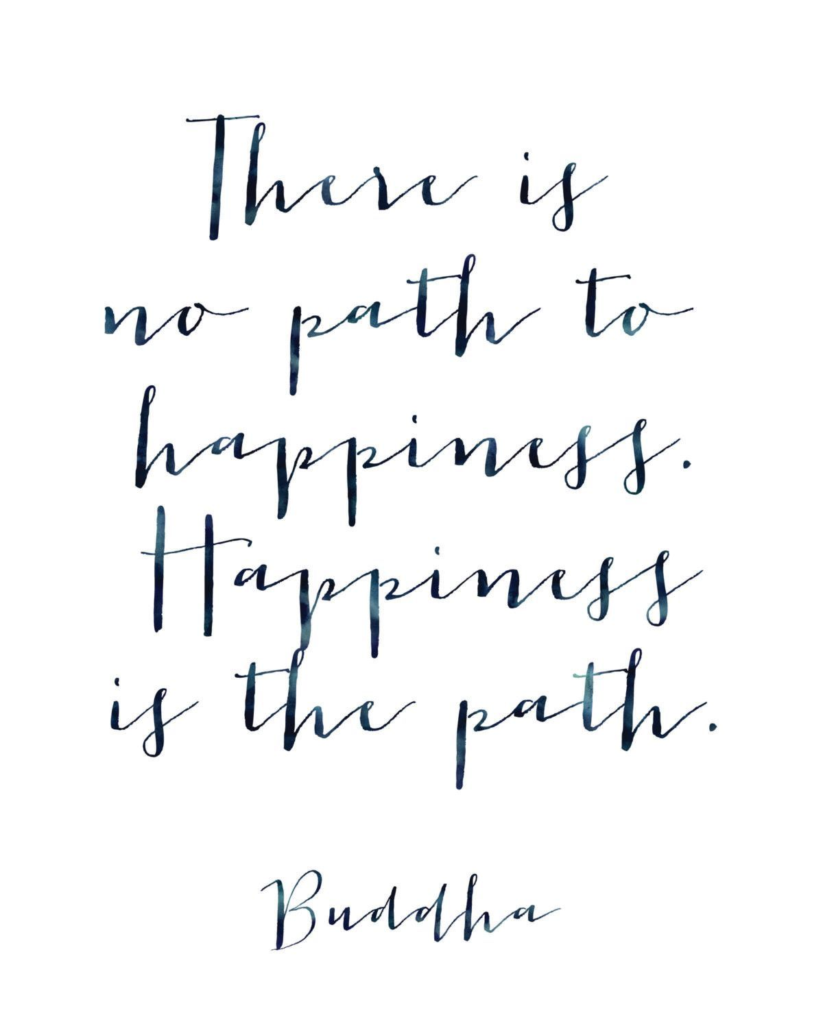 There Is No Path To Happiness Happiness Is The Path Buddha