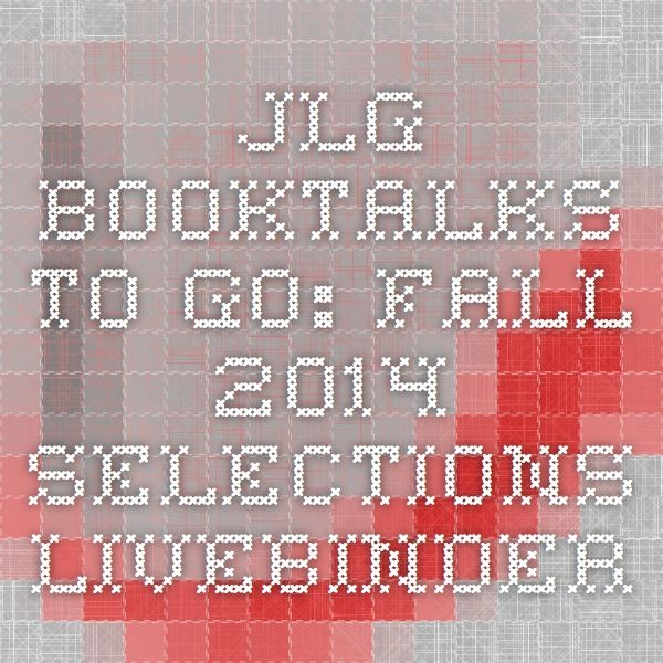 JLG Booktalks to Go: Fall 2014 Selections - LiveBinder