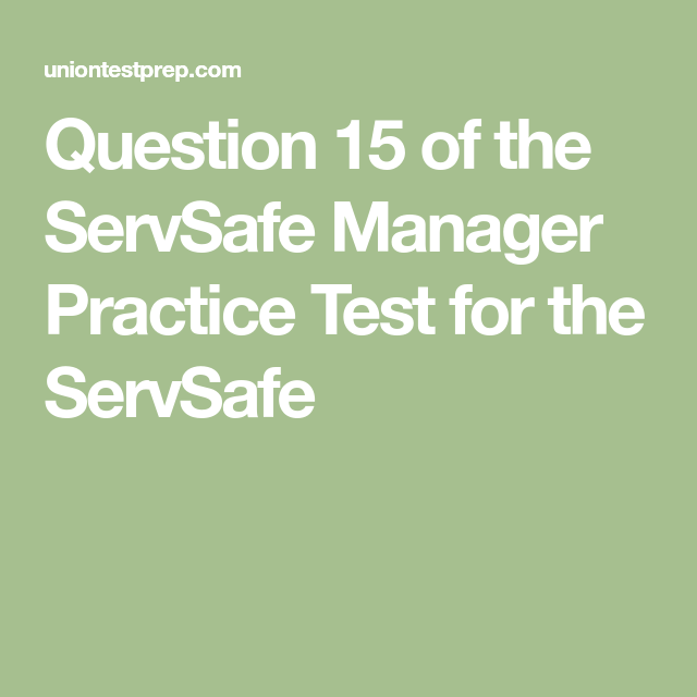 Question 15 Of The Servsafe Manager Practice Test For The Servsafe