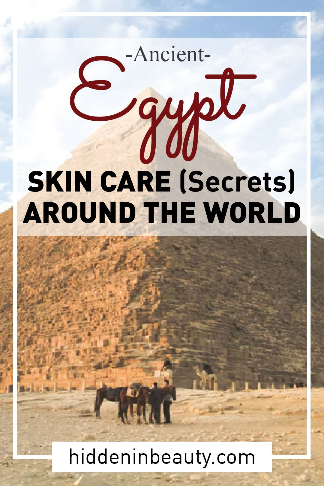 Skin Care Secrets Around The World Ancient Egypt Hidden In Beauty Skin Care Secrets Skin Care Tips Skin Care Women