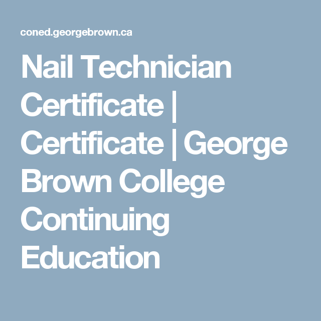 Nail Technician Certificate Certificate George Brown College Continuing Education Continuing Education Brown College Nail Technician