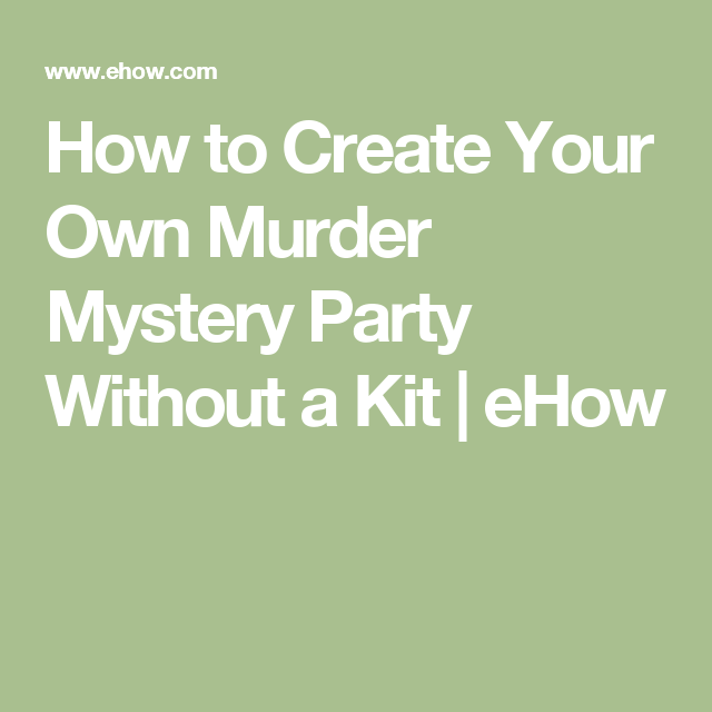 How to Create Your Own Murder Mystery Party Without a Kit ...