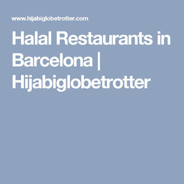 5 Must Try Halal Restaurants In Barcelona Updated