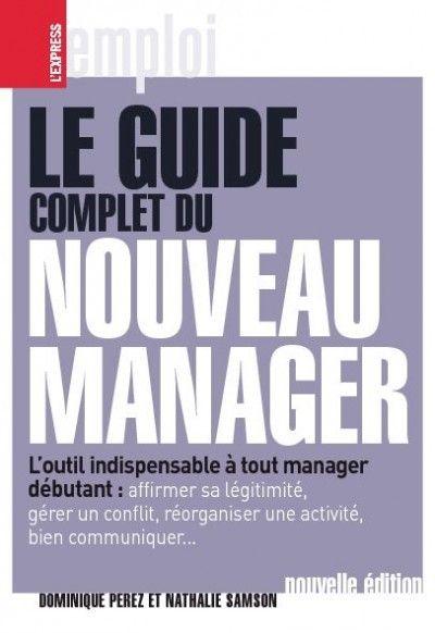 Le Guide Complet Du Nouveau Manager Livres De Management D Entreprises Formation Management Management De Projet Etre Un Bon Manager