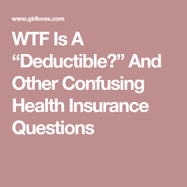 Wtf Is A Deductible And Other Confusing Health Insurance