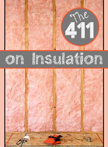 The 411 On Your Insulation Home Insulation Types Of Insulation