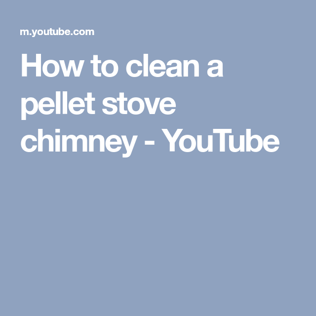 How To Clean A Pellet Stove Chimney Youtube Pellet Stove Pellet Stove