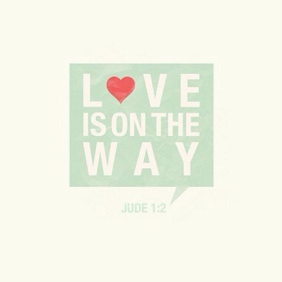 Love is on the way Jude 1:2