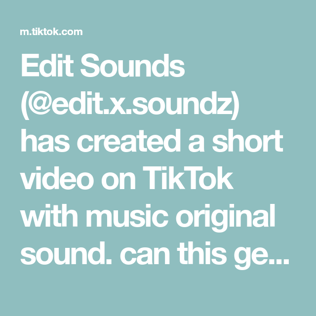 Edit Sounds Edit X Soundz Has Created A Short Video On Tiktok With Music Original Sound Can This Get The For You Page Tag Sound Rare Videos The Originals