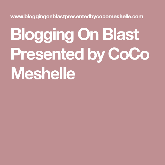 Blogging On Blast Presented by CoCo Meshelle