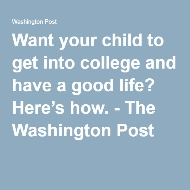 Want Your Child To Get Into College And Have A Good Life Here S How With Images Life Is Good College