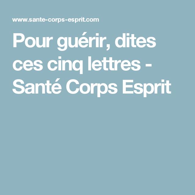 Pour guérir, dites ces cinq lettres Santé Corps Esprit