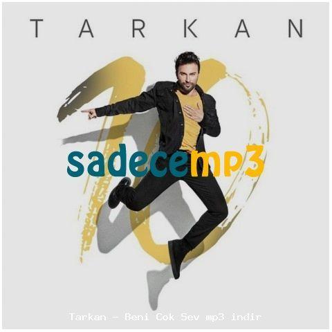 Tarkan Beni Cok Sev Mp3 Indir Album Sarkilar Tintin