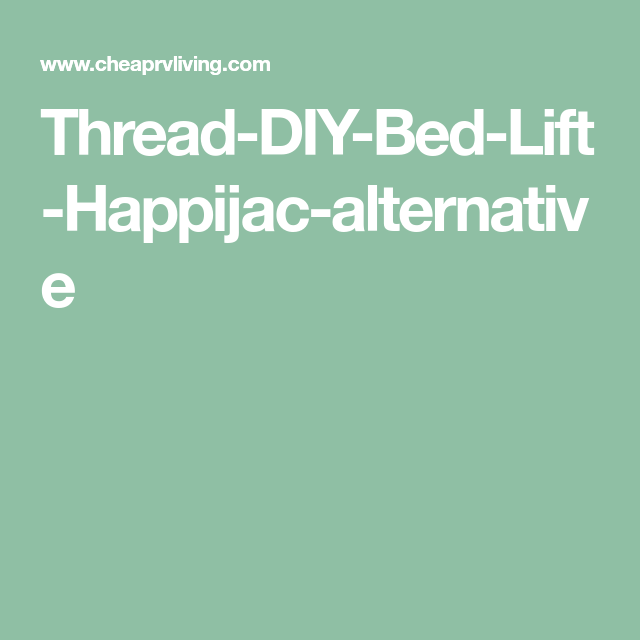 Thread-DIY-Bed-Lift-Happijac-alternative | Bed lifts, Diy ... on