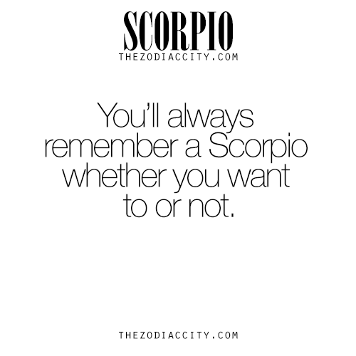 You'll always remember a Scorpio whether you want to or not