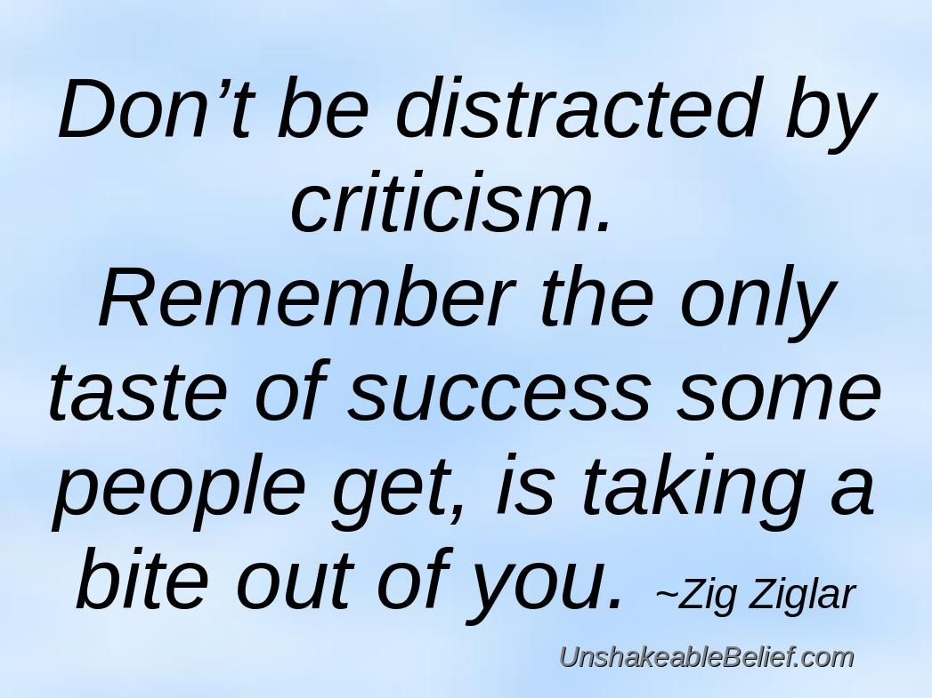 Don´t be distracted by criticism!