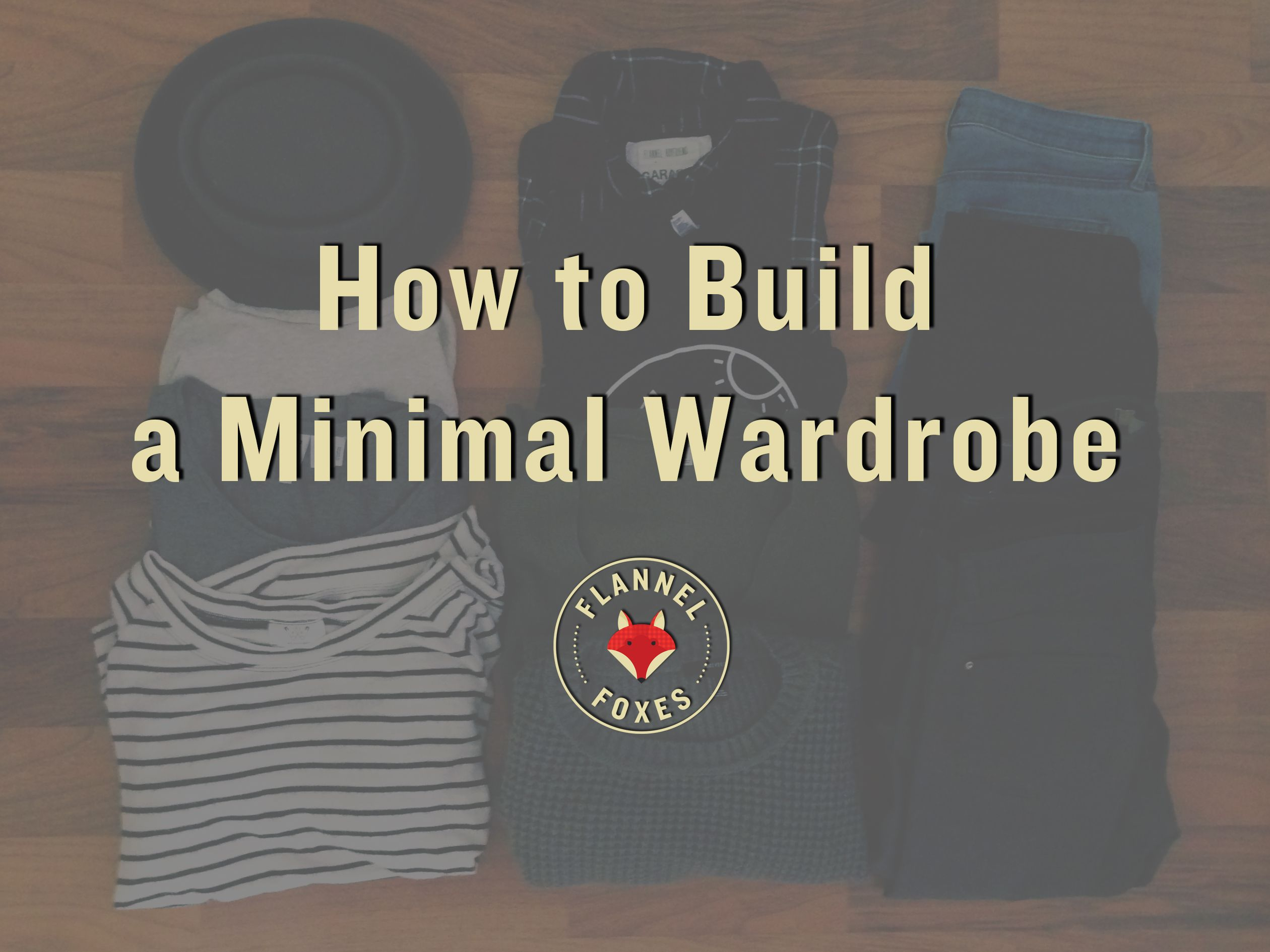 How To Build (and keep) a Minimal Wardrobe. Flannel Foxes Fashion Blog discusses how to ensure you only buy clothing you'll love for a long time.