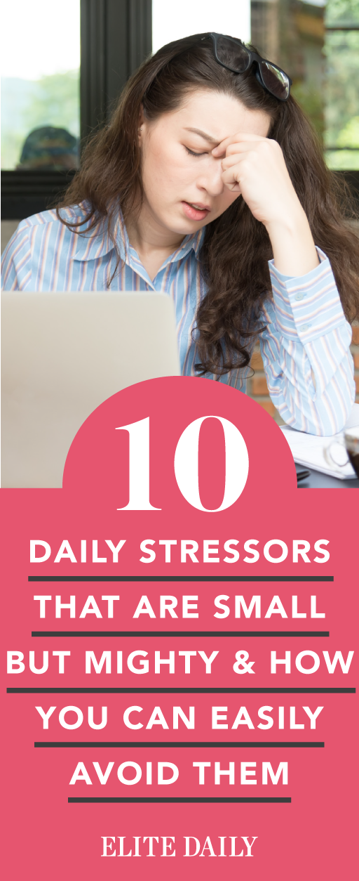 These 10 Little Things Probably Stress You Out, But Here's How To