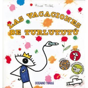 0-4 AÑOS. Las vacaciones del Turlututú / Hervé Tullet. Hola, soy yo Turlututú.  ¿Me ayudas a hacer pompas?  ¿Construimos una torre…
