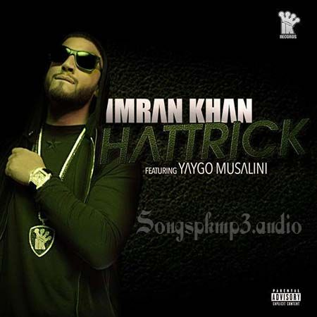 Imran Khan New Song Hattrick Featuring Yaygo Download Free