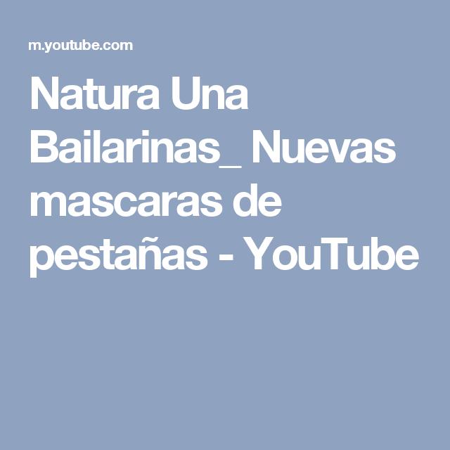 Natura Una Bailarinas_ Nuevas mascaras de pestañas - YouTube