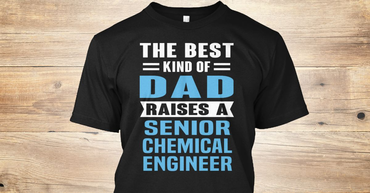Senior Chemical Engineer  Best Dads And Xmas Ideas