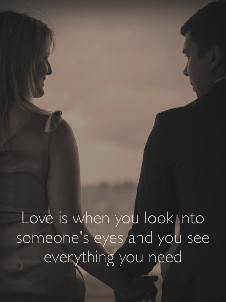 Love Quote Of The Day Love Is When You Look Into Someones Eyes And