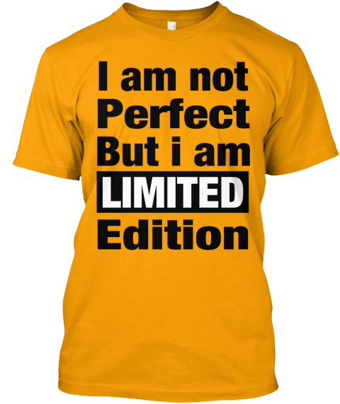 I Am Not Perfect But I Am Limited Edition Gold T-Shirt Front