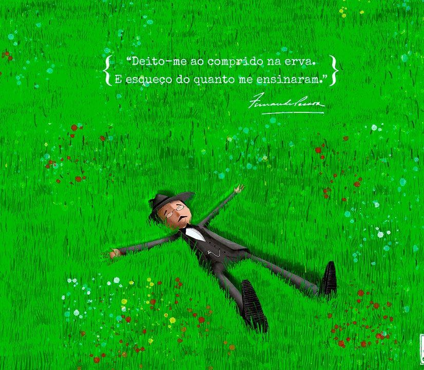 Alberto Caeiro, em 'Pessoa por Conhecer`- Deito-me ao comprido na erva. / E esqueço do quanto me ensinaram. / O que me ensinaram nunca me deu mais calor nem mais frio, / O que me disseram que havia nunca me alterou a forma de uma coisa. / O que me aprenderam a ver nunca tocou nos meus olhos. / O que me apontaram nunca estava ali: estava ali só o que ali estava.