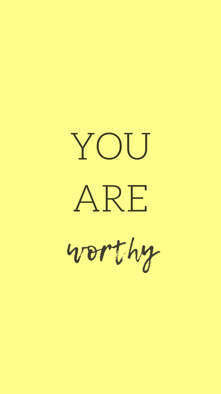 You Are Worthy Worthy Quotes Quotes To Live By Phone Quotes