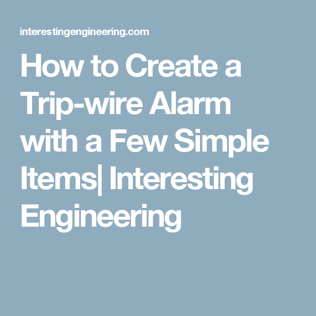 How to Create a Trip-wire Alarm with a Few Simple Items| Interesting ...