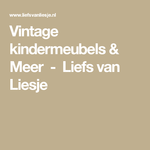Vintage kindermeubels & Meer               -         Liefs van Liesje