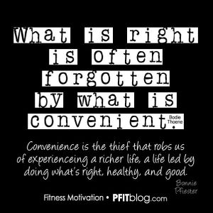 What is right is often forgotten by what is convenient.