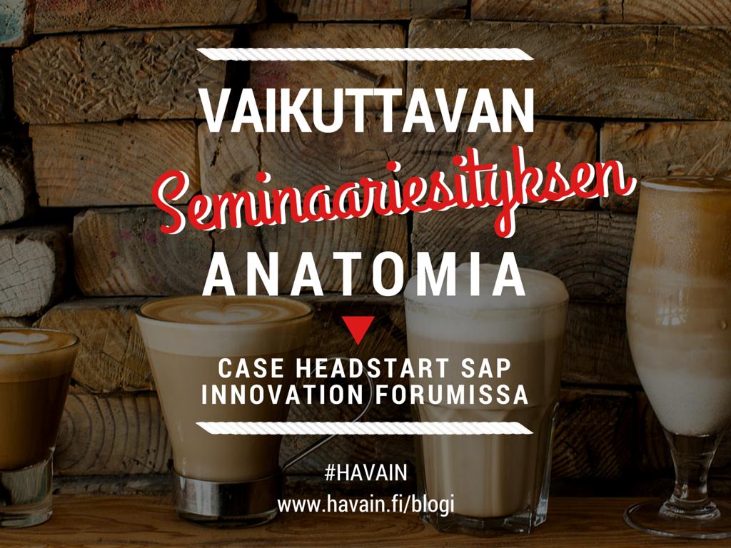 Vaikuttavan seminaariesityksen anatomia - Case Headstart