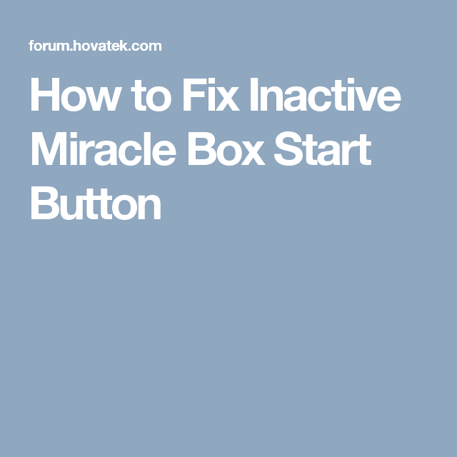 How to Fix Inactive Miracle Box Start Button | Hovatek