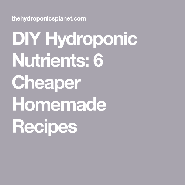 DIY Hydroponic Nutrients: 6 Cheaper Homemade Recipes in ...