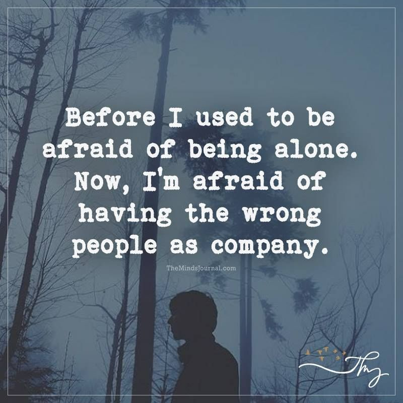 Before I Used To Be Afraid Of Being Alone Simply Me Quotes Inspiring Quotes About Life Inspirational Quotes Motivation