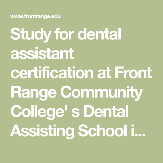 Study For Dental Assistant Certification At Front Range Community
