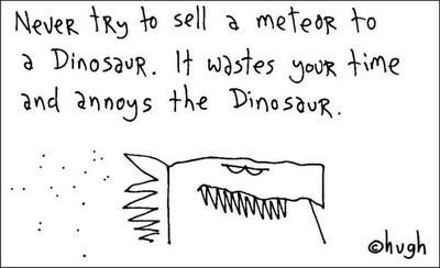 Image result for never try to sell a meteor to a dinosaur