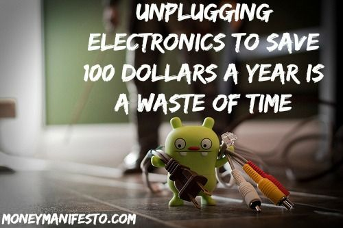Save $100 by Unplugging Devices? I Won't Waste My Time — Money Manifesto